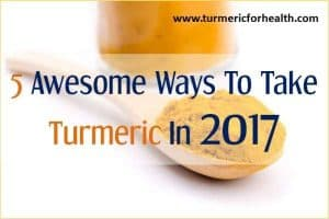5 Awesome Ways To Take Turmeric In 2020