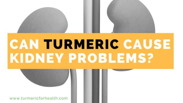 CAN TURMERIC CAUSE KIDNEY PROBLEMS