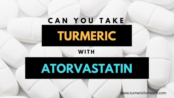 Can I Take Turmeric Curcumin with Atorvastatin lipitor