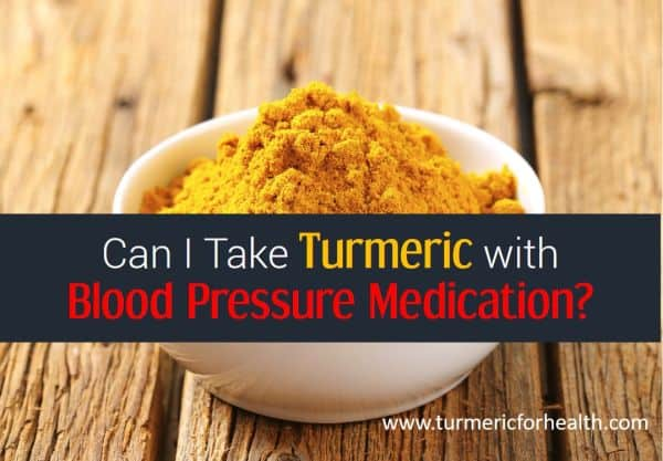 Can I Take Turmeric with Blood Pressure Medication