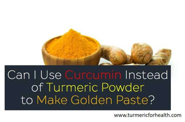 Can I Use Curcumin Instead of Turmeric Powder to Make Golden Paste