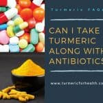 Can I take Turmeric Curcumin Along with Antibiotics