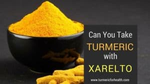 Can You Safely Take Turmeric Curcumin with Xarelto