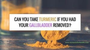 Can You Take Turmeric Curcumin If You Had Your Gallbladder Removed