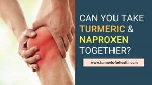 Can You Take Turmeric & Naproxen Together_