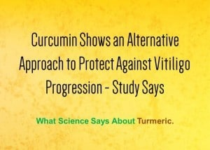 Curcumin Shows an Alternative Approach to Protect Against Vitiligo Progression - Study Says