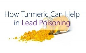 How Turmeric Can Help in Lead Poisoning