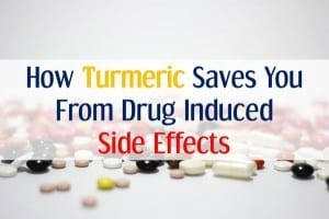 How Turmeric Saves You From Drug Induced Side Effects