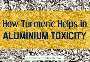 How Turmeric helps in aluminium toxicity