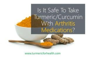 Is It Safe To Take Turmeric Curcumin With Arthritis Medications