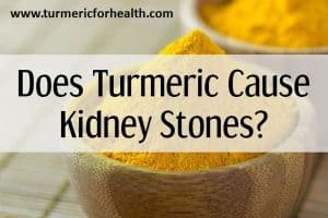 Can Turmeric Cause Kidney Stones?