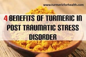 4 Benefits Of Turmeric In Post Traumatic Stress Disorder