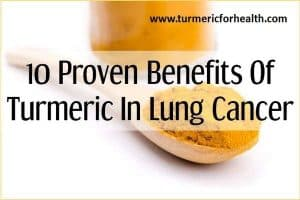 10 Proven Benefits Of Turmeric In Lung Cancer [UPDATED]