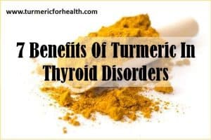 7 Benefits of Turmeric In Thyroid Disorders