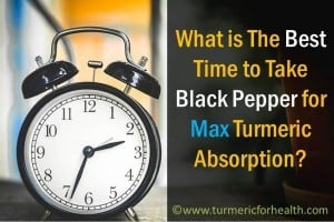 What is The Best Time to Take Black Pepper for Max Turmeric Absorption