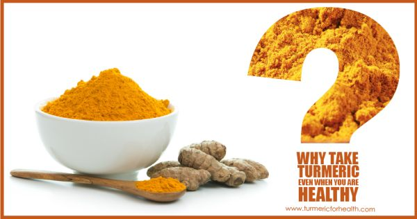 why-take-turmeric-even-when-you-are-healthy