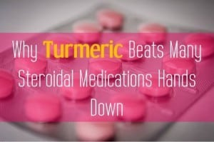 Why Turmeric Beats Many Steroidal Medications Hands Down