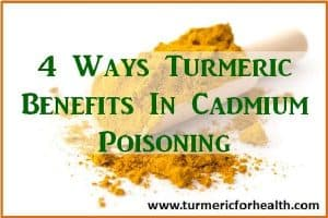 4 Ways Turmeric Benefits In Cadmium Poisoning