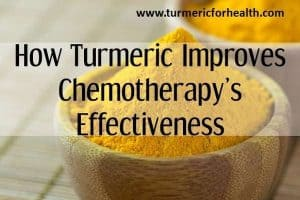 How Turmeric Improves ChemoTherapy's Effectiveness