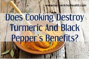 Does Cooking destroy Turmeric and Black Pepper's Benefits?