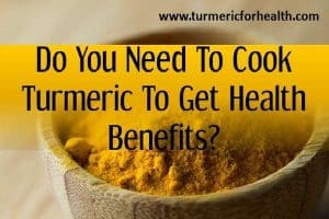 Do You Need To Cook Turmeric Powder To Get Health Benefits?