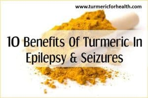 10 Benefits Of Turmeric In Epilepsy & Seizures [UPDATED]