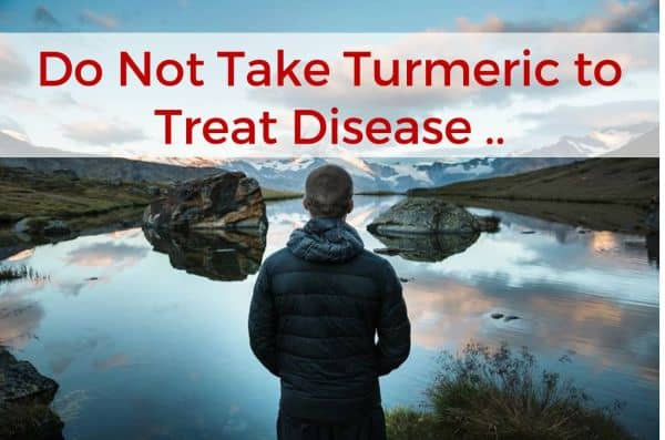 let us not take turmeric to treat disease