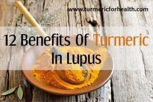 12 Benefits Of Turmeric In Lupus [UPDATED]