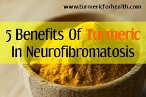 5 Benefits Of Turmeric In Neurofibromatosis