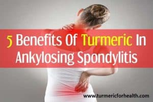 5 Benefits Of Turmeric In Ankylosing Spondyilitis