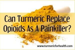Can Turmeric Replace Opioids as a Painkiller?