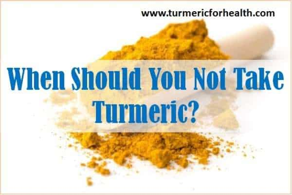 Precautions For Turmeric Use: When Should You Not Use Turmeric?