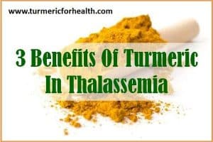 Can Turmeric Help In Thalassemia?