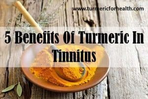 5 Benefits Of Turmeric In Tinnitus