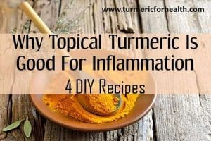 Why Topical Turmeric Is Great For Inflammation & Pain+4 DIY Remedies