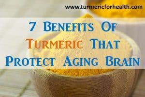 7 Benefits of Turmeric That Protect Aging Brain