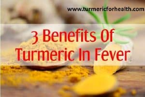3 Benefits Of Turmeric In Fever