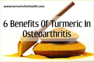 6 Benefits of Turmeric In Osteoarthritis [UPDATED]