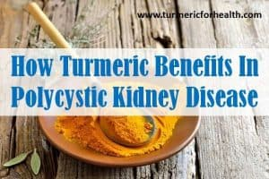 How Turmeric Benefits In Polycystic Kidney Disease